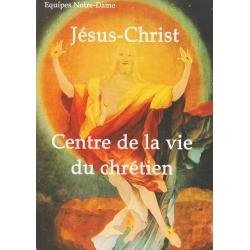 Jésus-Christ centre de la vie du chrétien